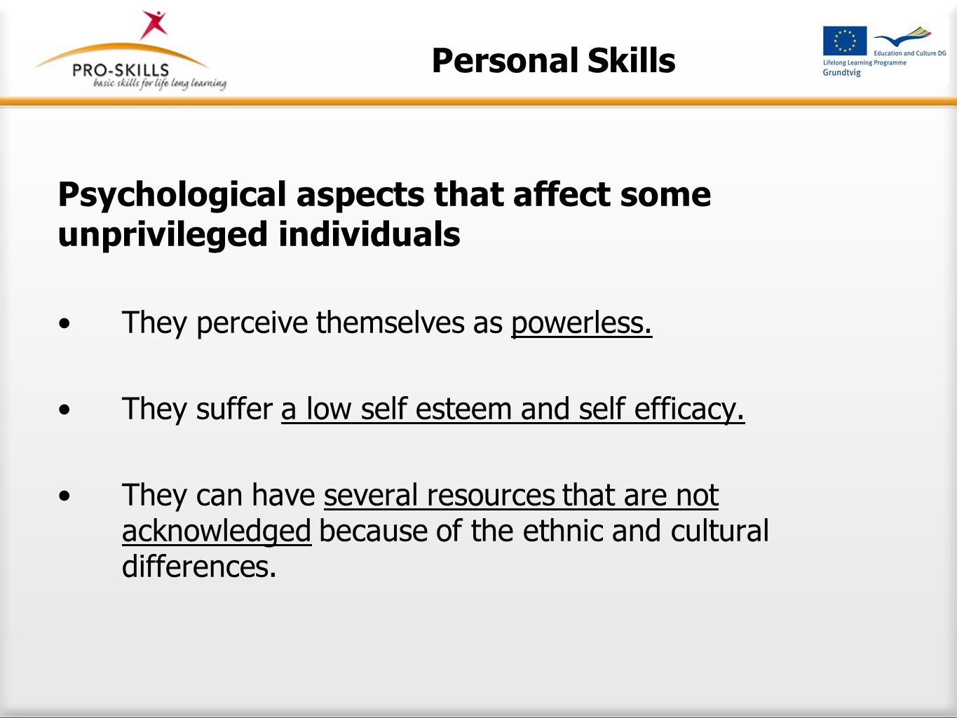 Personal Skills Starting a personal changing process requires: MOTIVATION DEFINITION OF NEEDS AND DESIRES