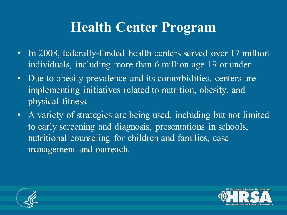 Health Center Program In 2008, federally-funded health centers served over 17 million individuals, including more than 6 million age 19 or under.