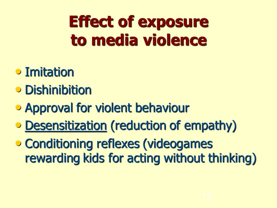 13 Effect of exposure to media violence Imitation Imitation Dishinibition Dishinibition Approval for violent behaviour Approval for violent behaviour Desensitization (reduction of empathy)‏ Desensitization (reduction of empathy)‏ Conditioning reflexes (videogames rewarding kids for acting without thinking)‏ Conditioning reflexes (videogames rewarding kids for acting without thinking)‏