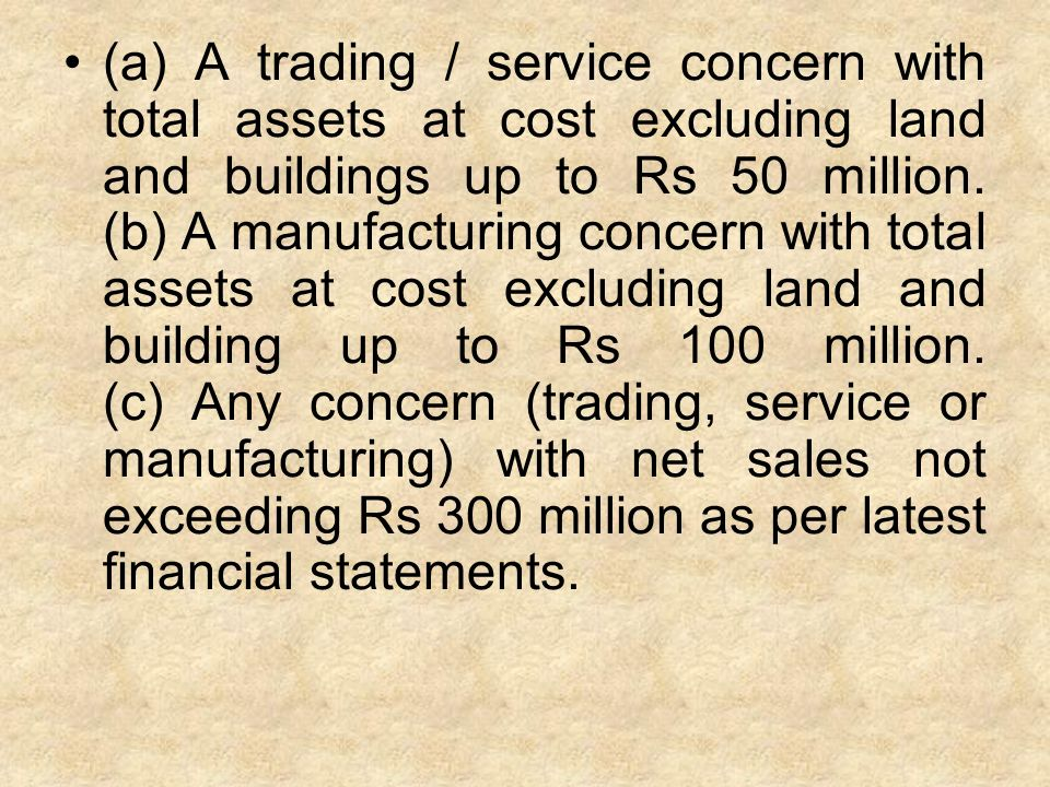 (a) A trading / service concern with total assets at cost excluding land and buildings up to Rs 50 million.