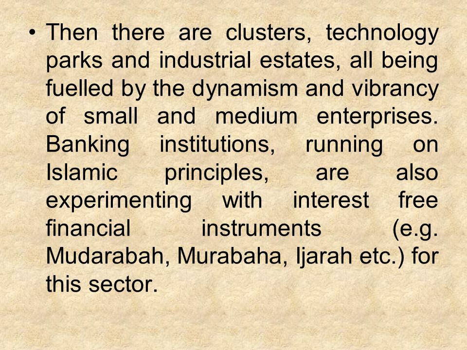 Then there are clusters, technology parks and industrial estates, all being fuelled by the dynamism and vibrancy of small and medium enterprises.