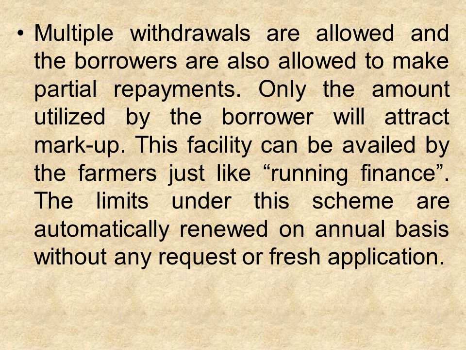 Multiple withdrawals are allowed and the borrowers are also allowed to make partial repayments.