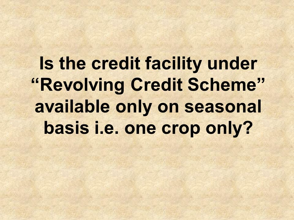 Is the credit facility under Revolving Credit Scheme available only on seasonal basis i.e.