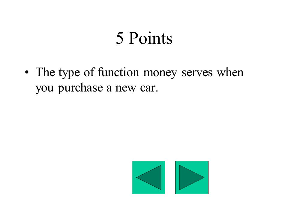 5 Points The type of function money serves when you purchase a new car.