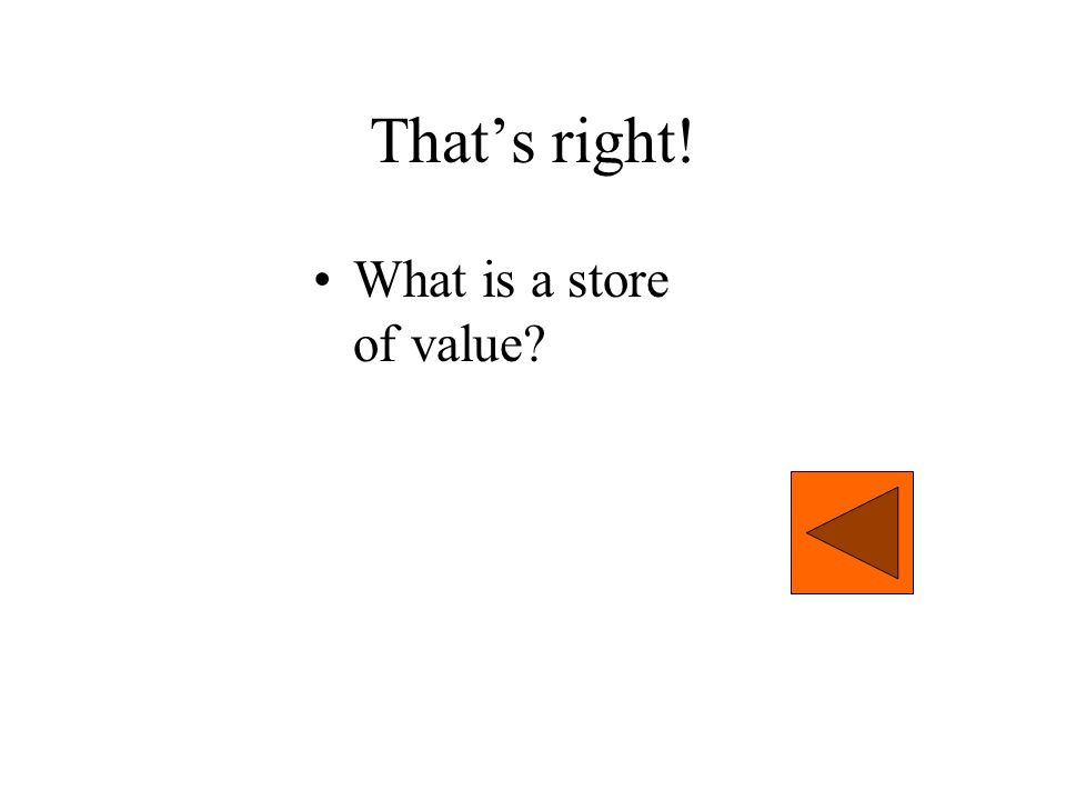 That's right! What is a store of value