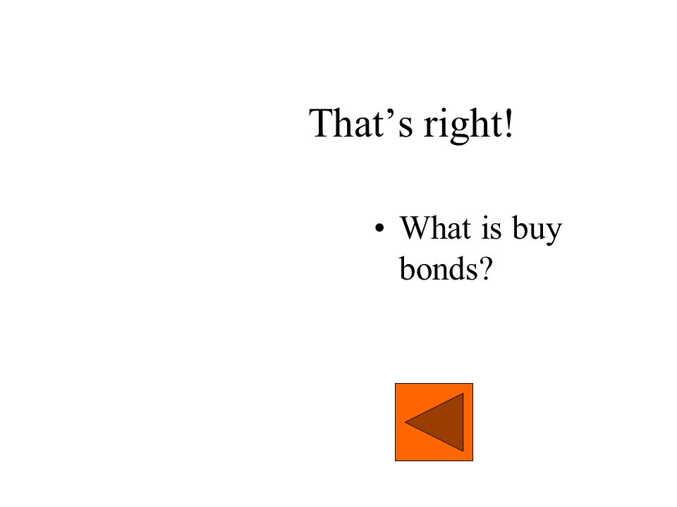 That's right! What is buy bonds