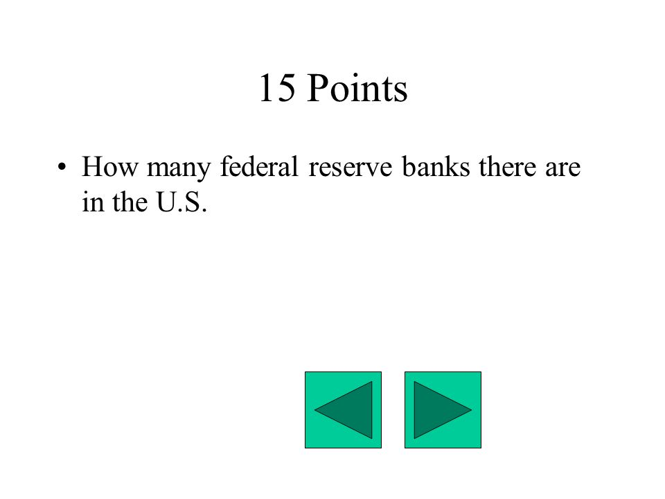 15 Points How many federal reserve banks there are in the U.S.