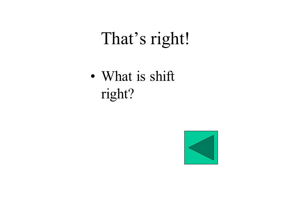That's right! What is shift right