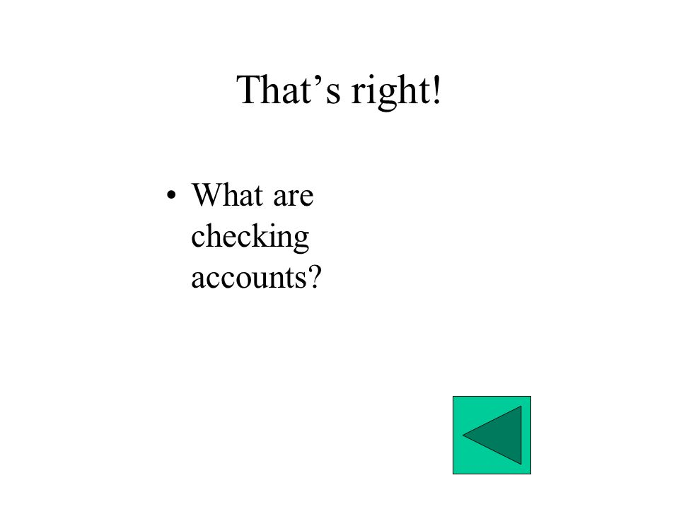 That's right! What are checking accounts