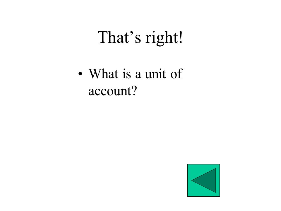 That's right! What is a unit of account