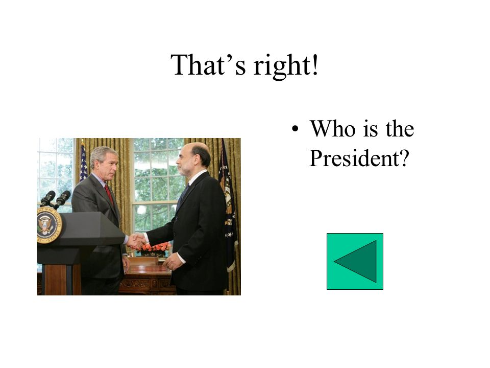 That's right! Who is the President