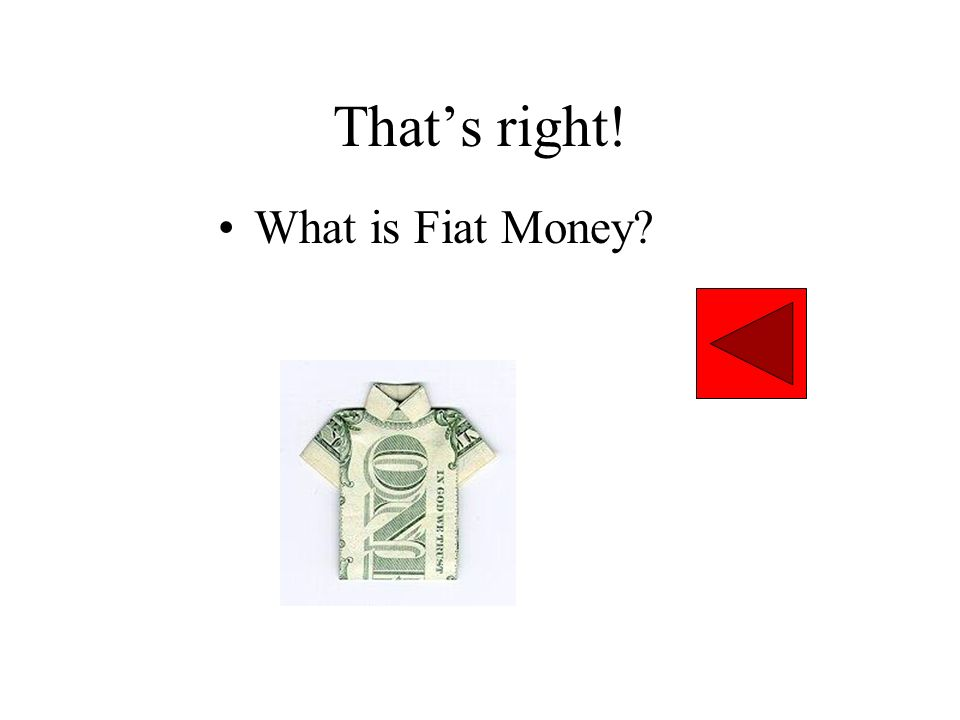 That's right! What is Fiat Money