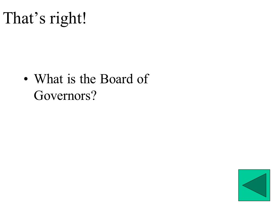 That's right! What is the Board of Governors