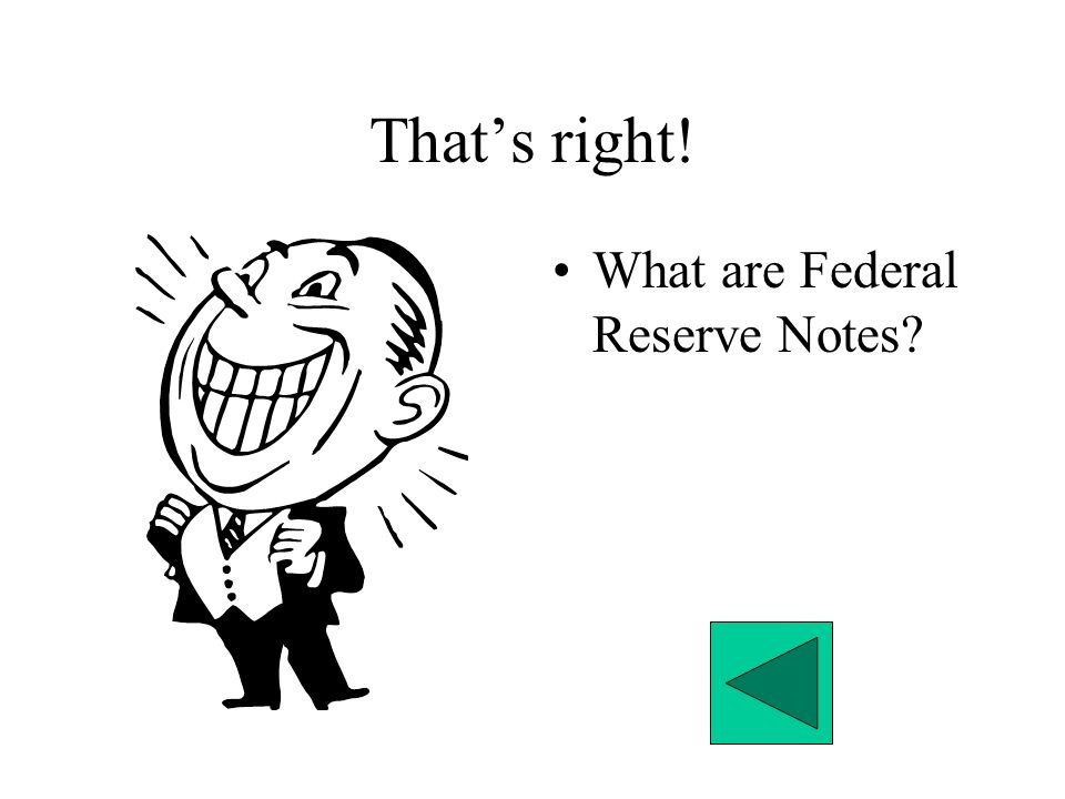 That's right! What are Federal Reserve Notes