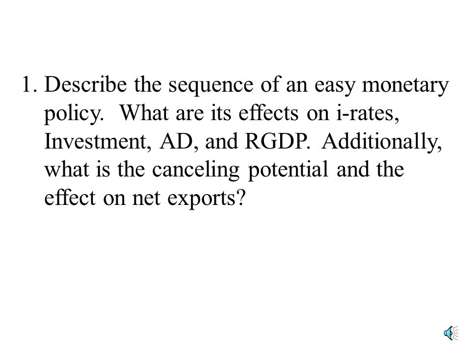 1.Describe the sequence of an easy monetary policy.