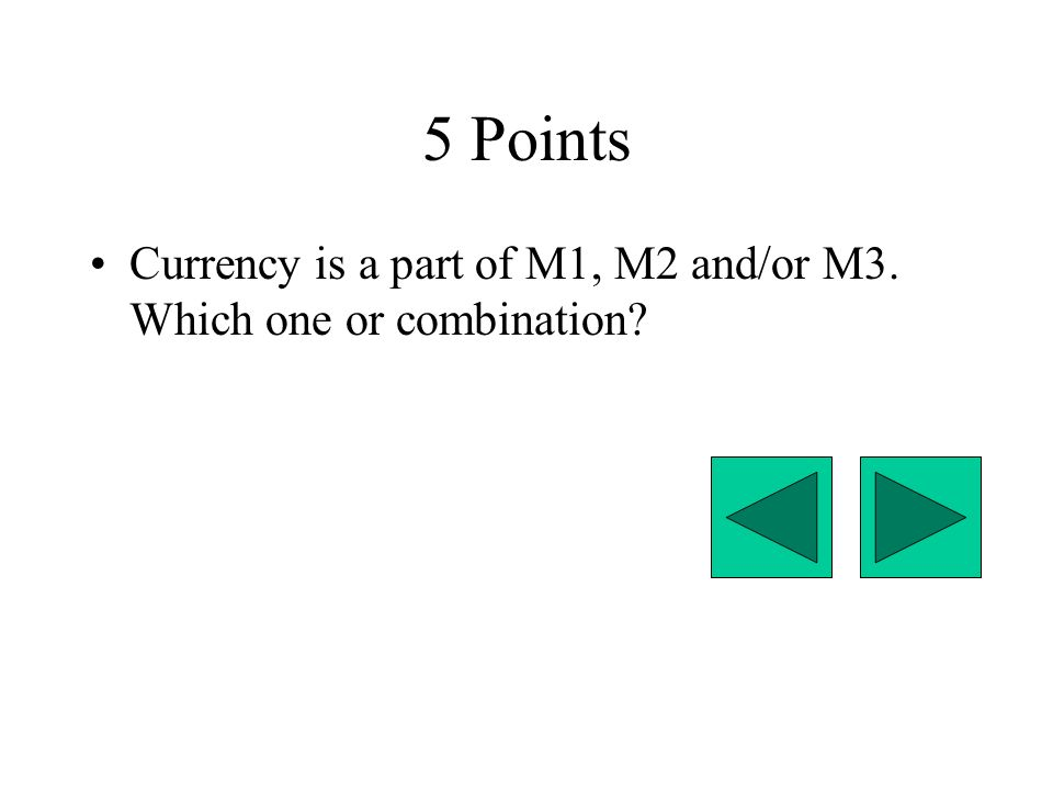 5 Points Currency is a part of M1, M2 and/or M3. Which one or combination