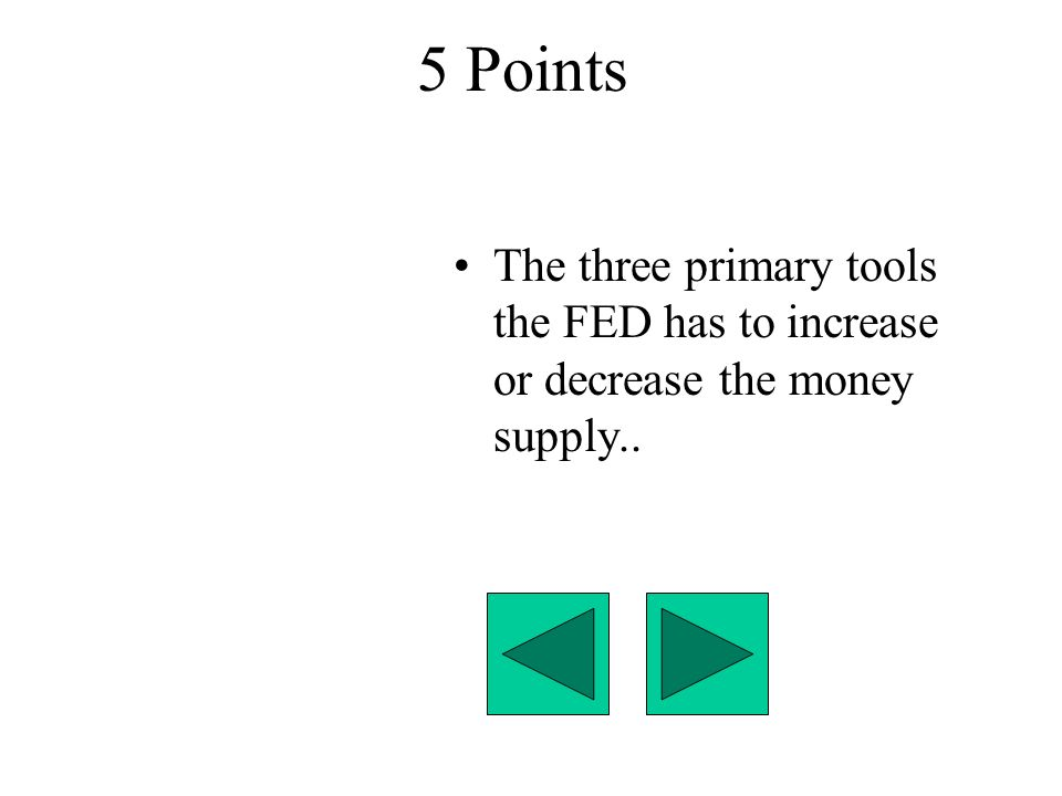 5 Points The three primary tools the FED has to increase or decrease the money supply..