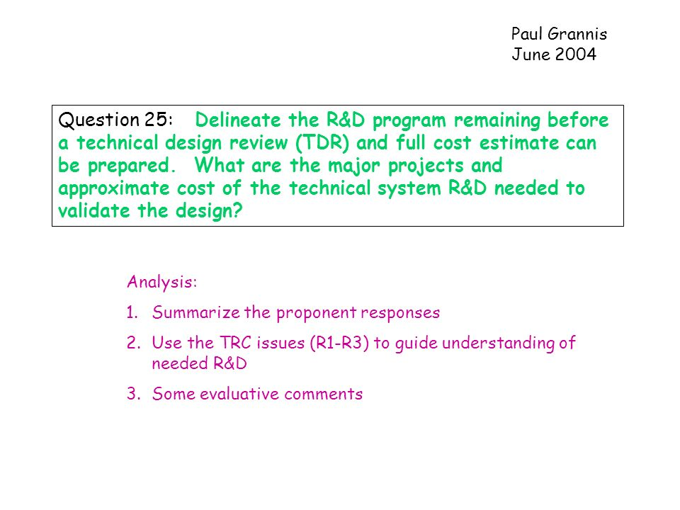 Question 25: Delineate the R&D program remaining before a technical design review (TDR) and full cost estimate can be prepared.
