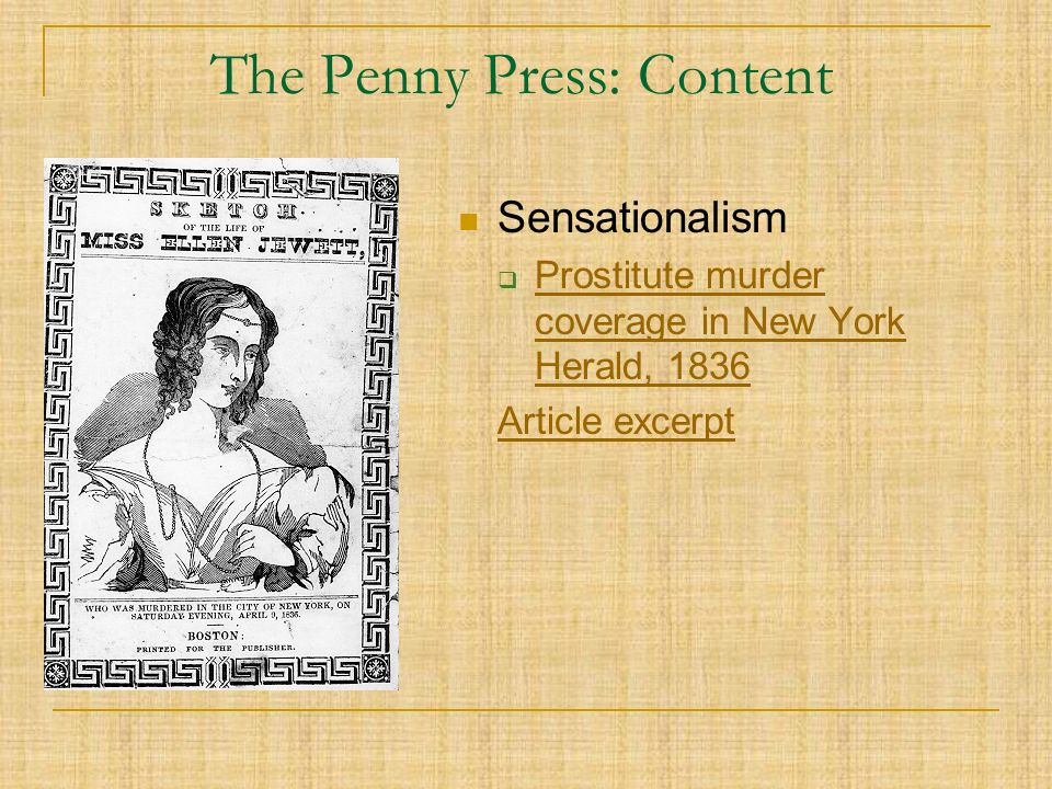 The Penny Press: Content Sensationalism  Prostitute murder coverage in New York Herald, 1836 Prostitute murder coverage in New York Herald, 1836 Article excerpt