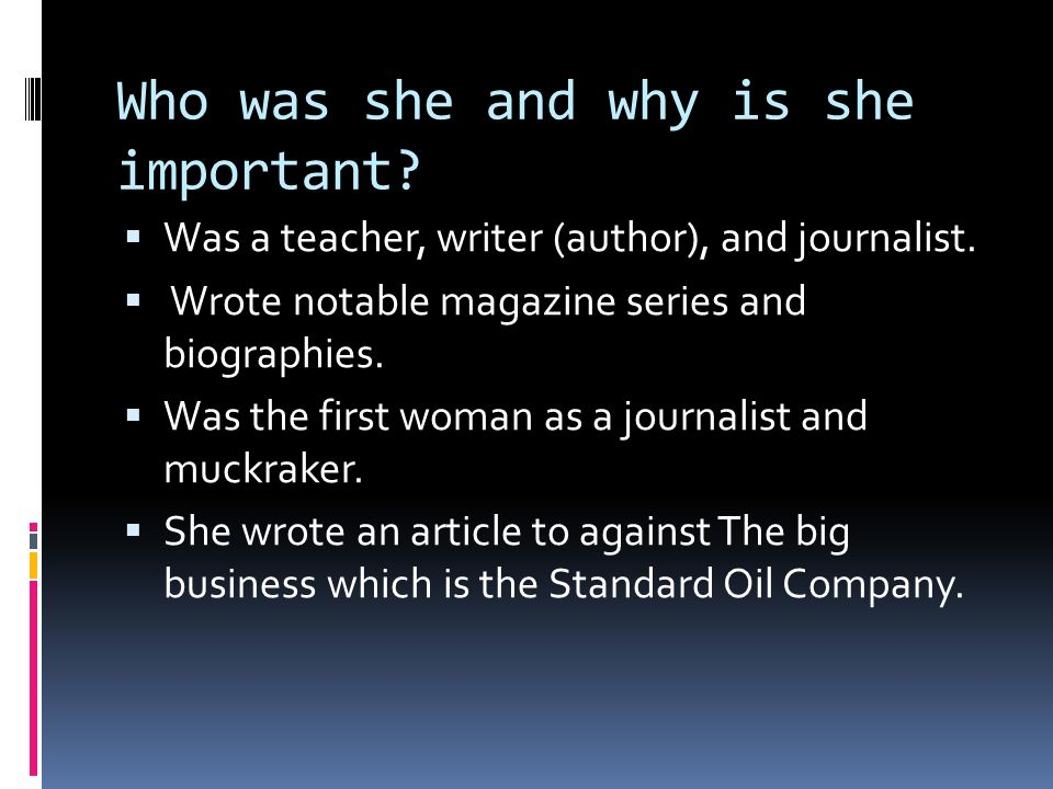 Who was she and why is she important.  Was a teacher, writer (author), and journalist.