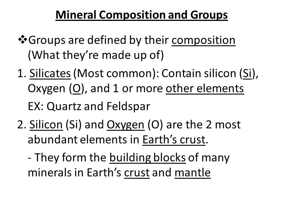 Mineral Composition and Groups  Groups are defined by their composition (What they're made up of) 1.