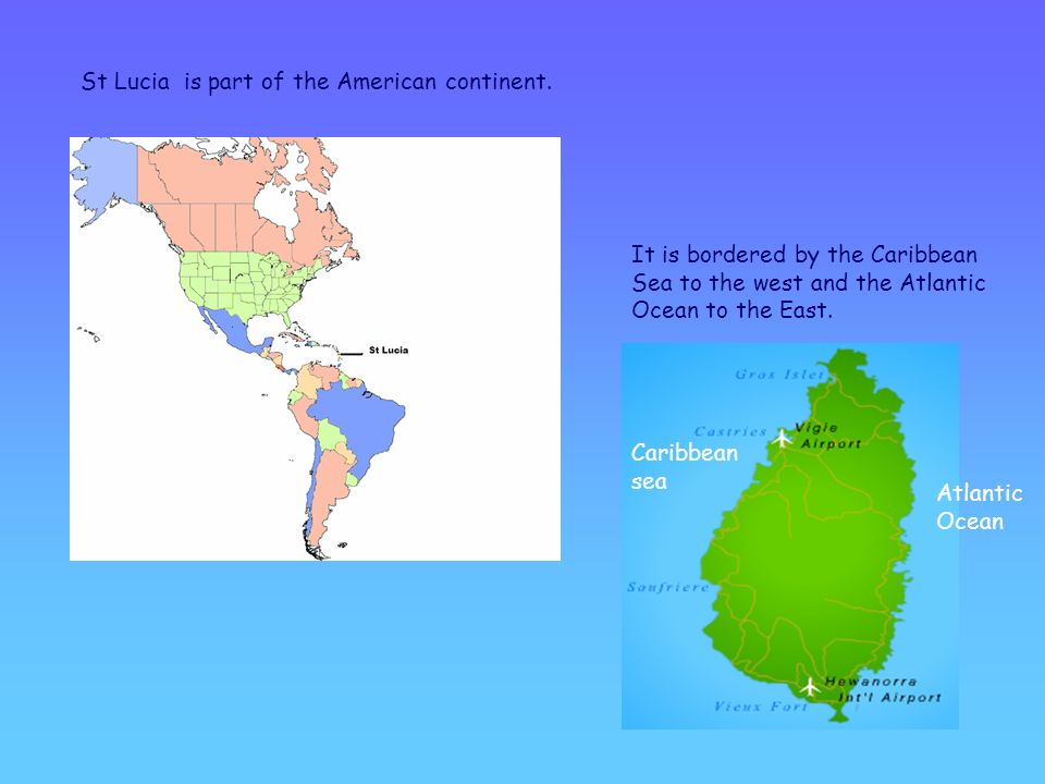 St Lucia is part of the American continent.