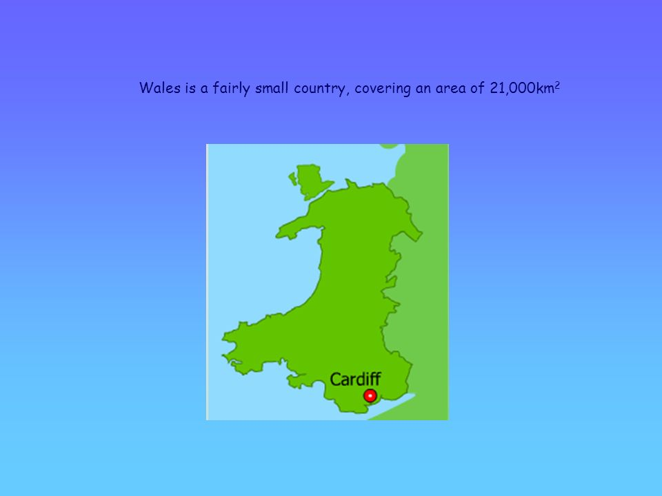 Wales is a fairly small country, covering an area of 21,000km 2