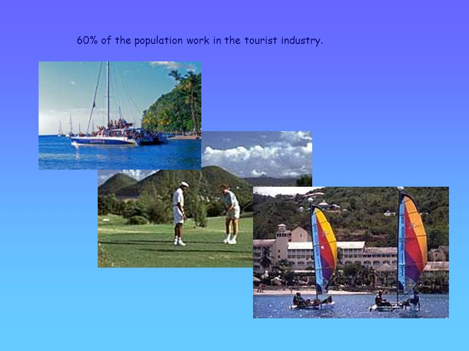 60% of the population work in the tourist industry.