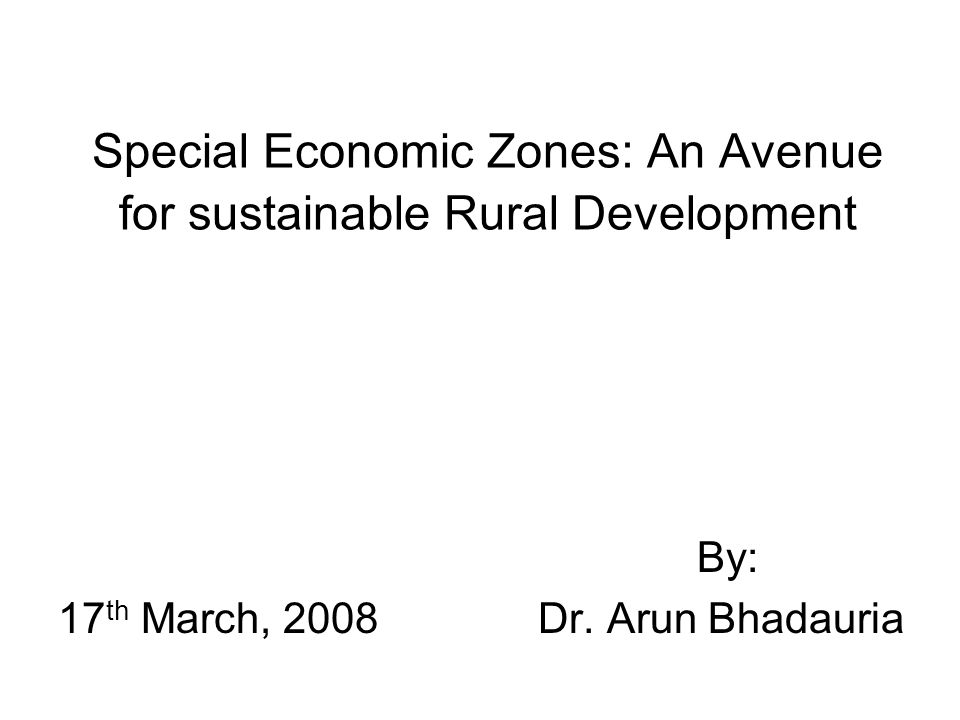 Special Economic Zones: An Avenue for sustainable Rural Development By: 17 th March, 2008Dr.