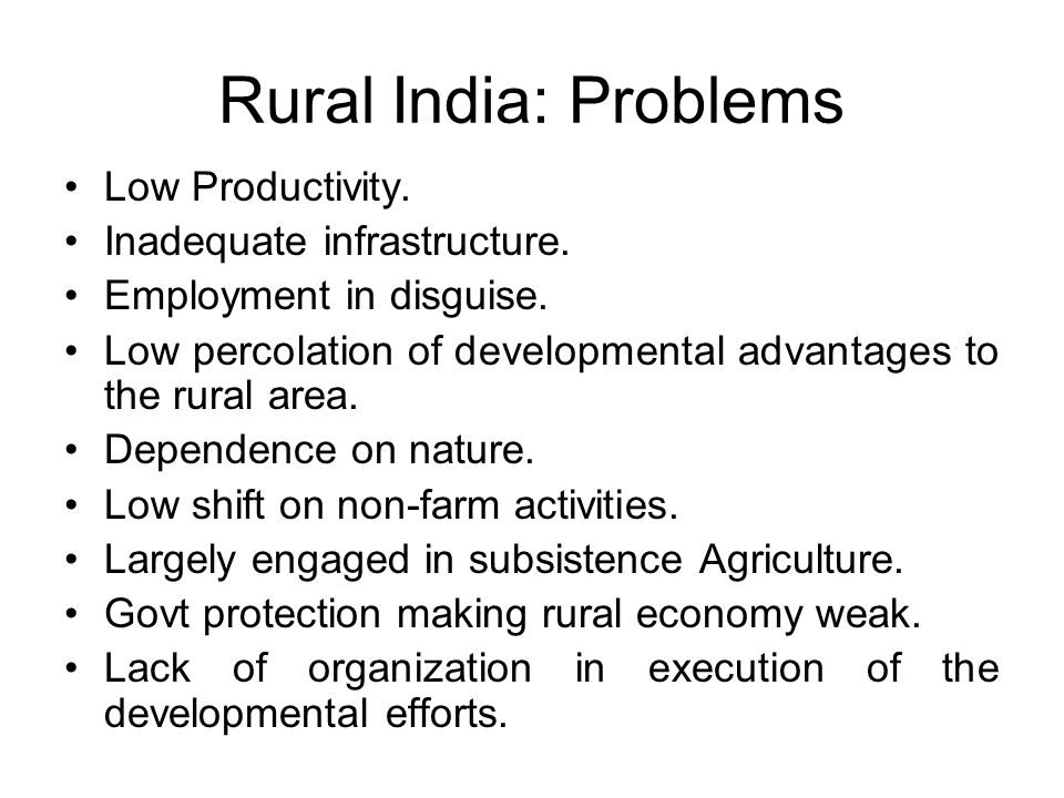 Rural India: Problems Low Productivity. Inadequate infrastructure.