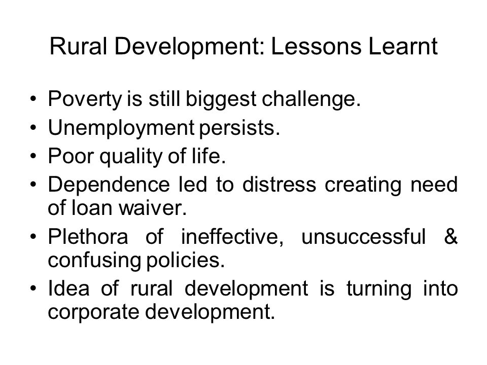 Rural Development: Lessons Learnt Poverty is still biggest challenge.