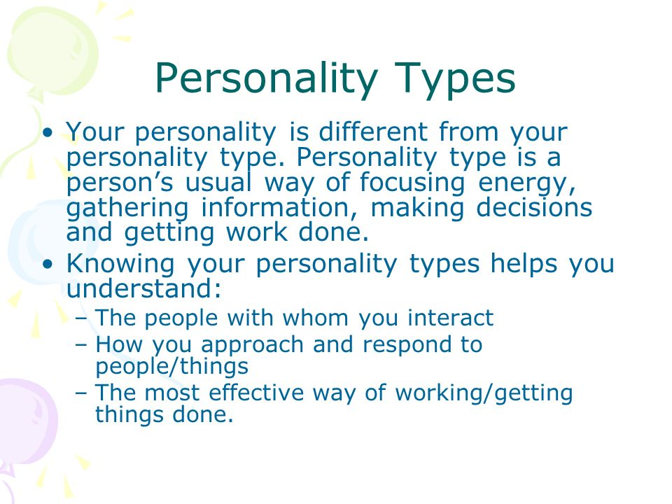 Personality Types Your personality is different from your personality type. Personality type is a person's usual way of focusing energy, gathering inf