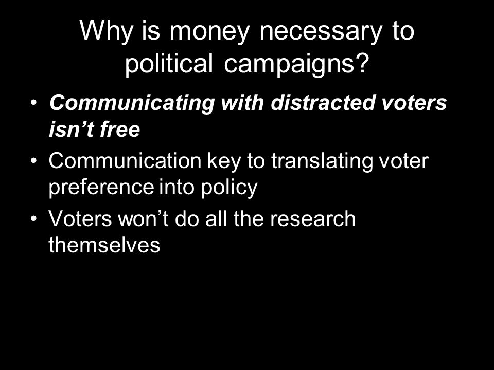 Why is money necessary to political campaigns.