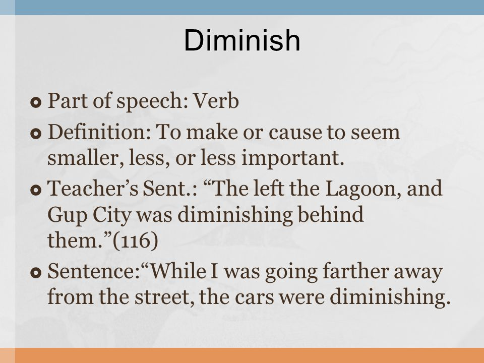Part Of Speech: Verb  Definition: To Make Or Cause To Seem Smaller