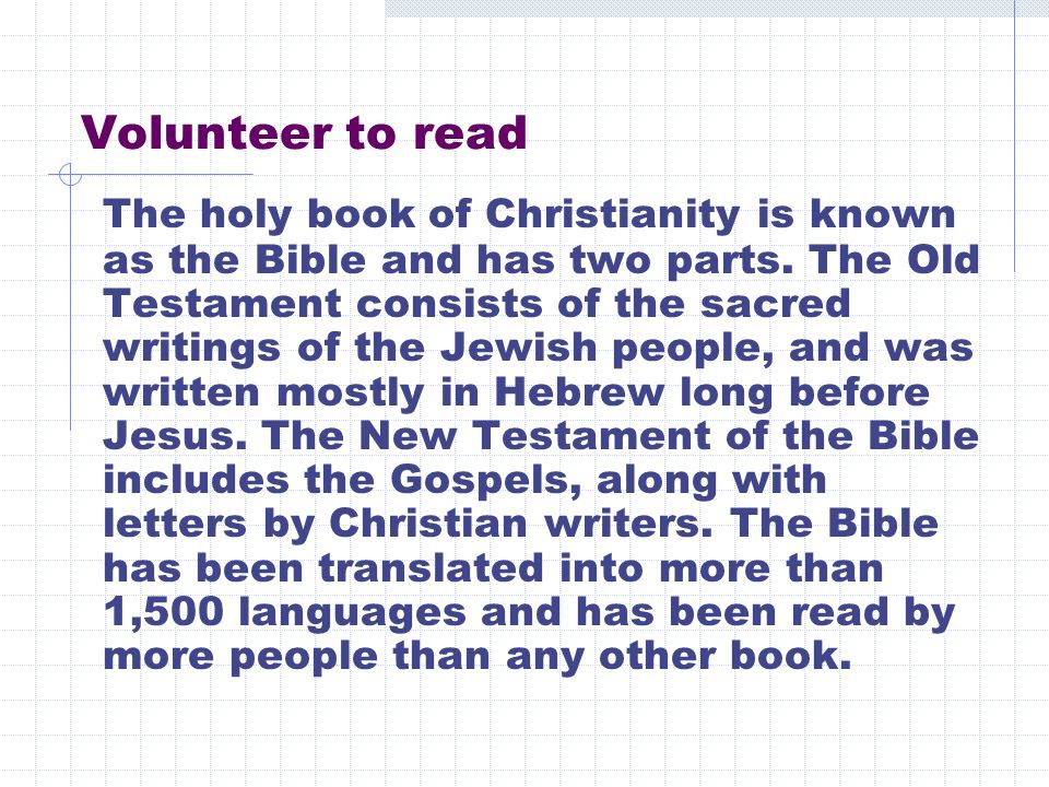 Volunteer to read The holy book of Christianity is known as the Bible and has two parts.