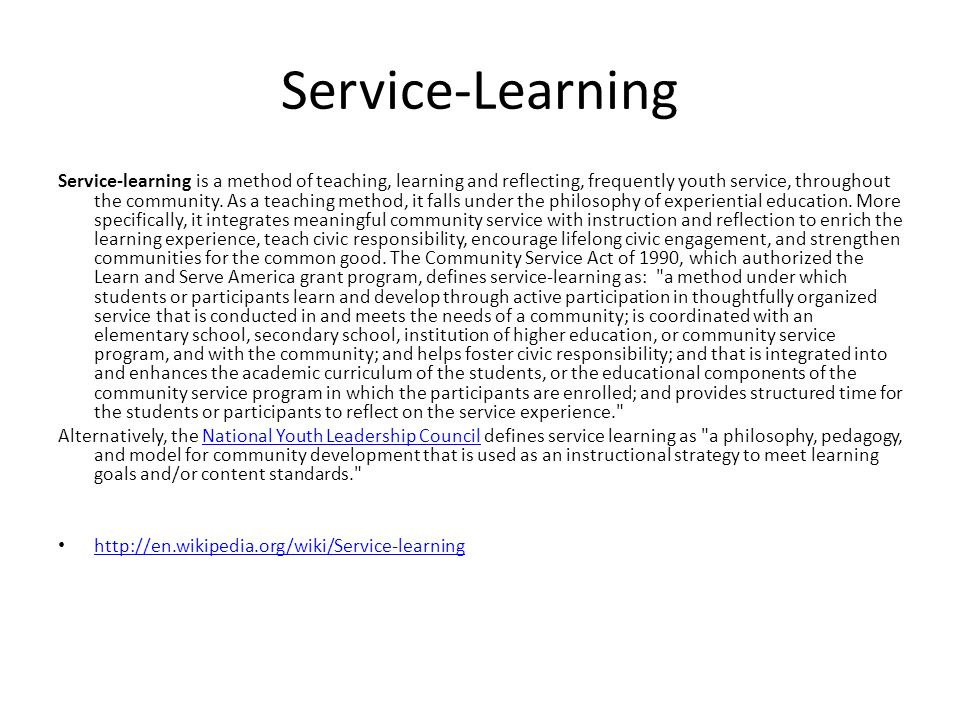 Service-Learning Service-learning is a method of teaching, learning and reflecting, frequently youth service, throughout the community.