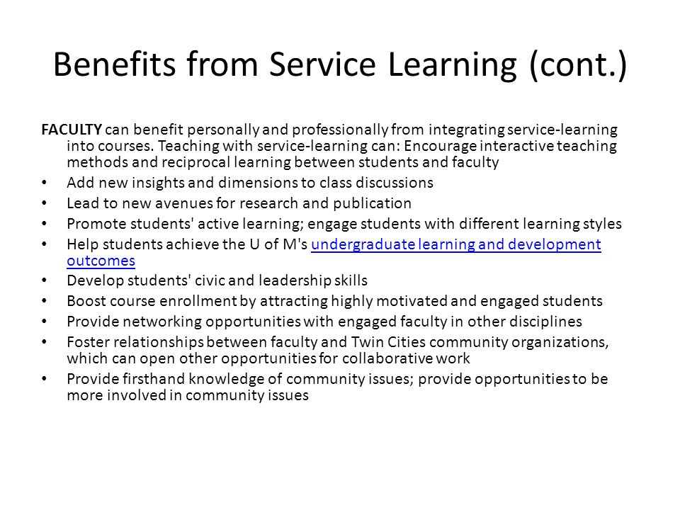 Benefits from Service Learning (cont.) FACULTY can benefit personally and professionally from integrating service-learning into courses.