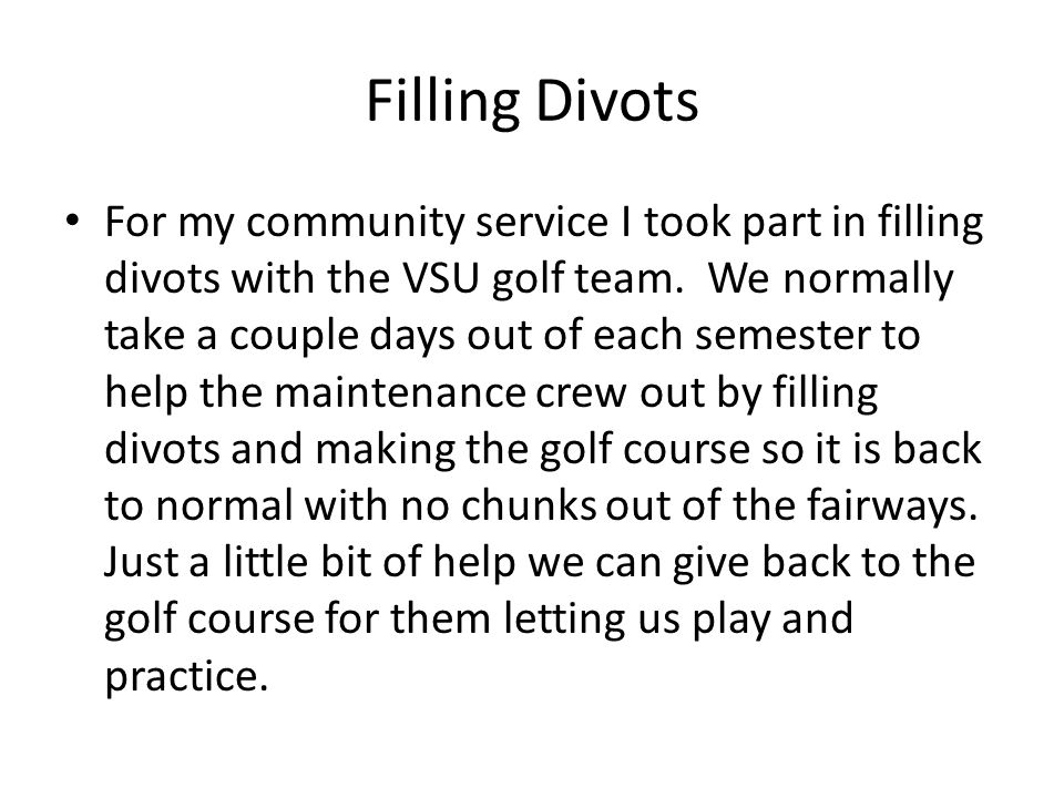 Filling Divots For my community service I took part in filling divots with the VSU golf team.