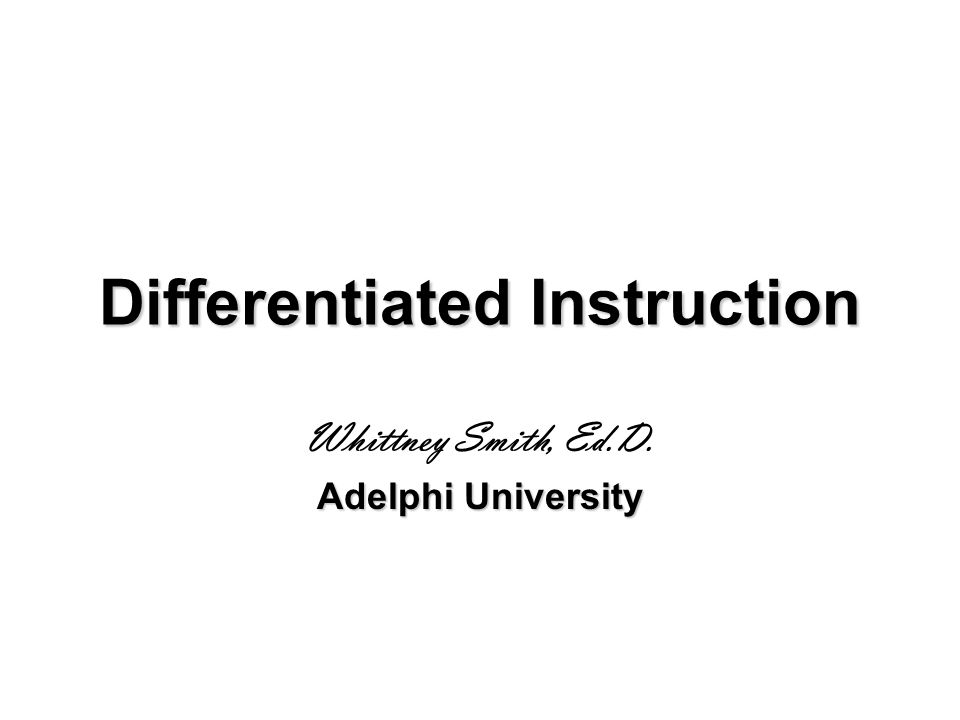 Differentiated Instruction Whittney Smith, Ed.D. Adelphi University