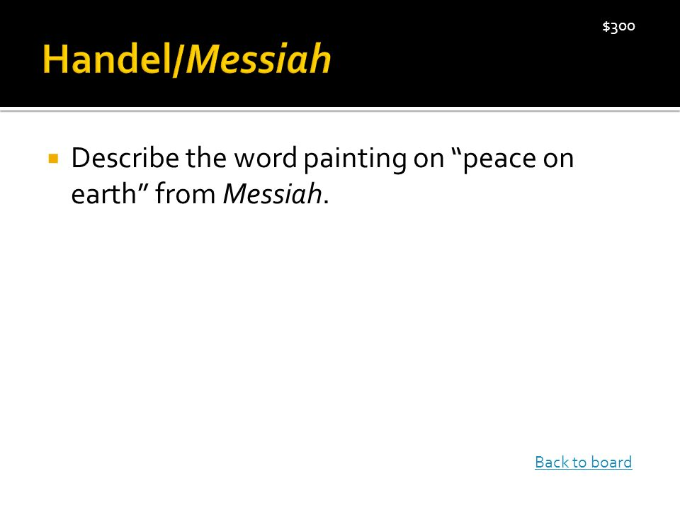  Describe the word painting on peace on earth from Messiah. $300 Back to board