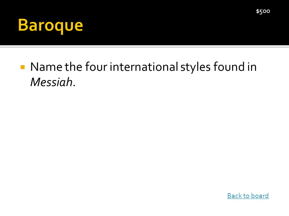  Name the four international styles found in Messiah. $500 Back to board