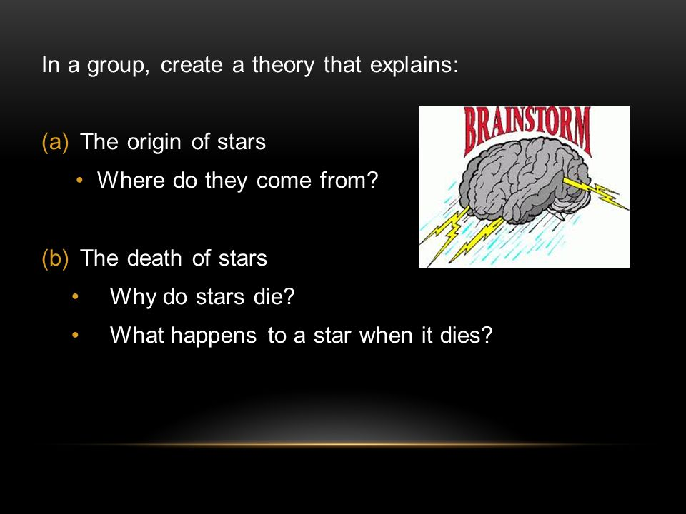 In a group, create a theory that explains: (a)The origin of stars Where do they come from.