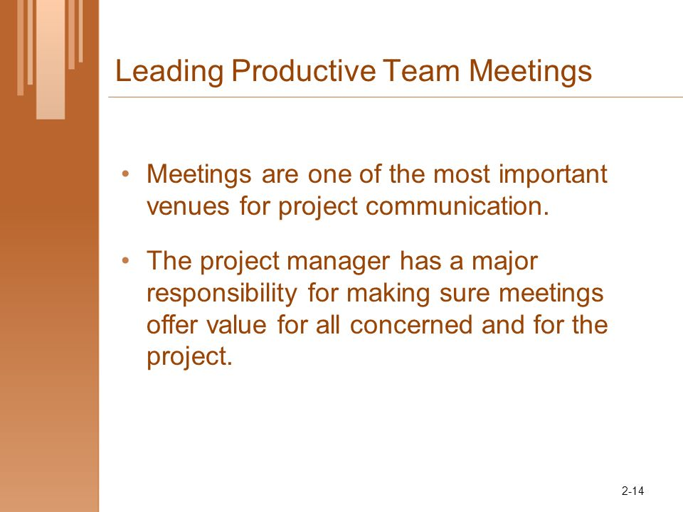 Leading Productive Team Meetings Meetings are one of the most important venues for project communication.