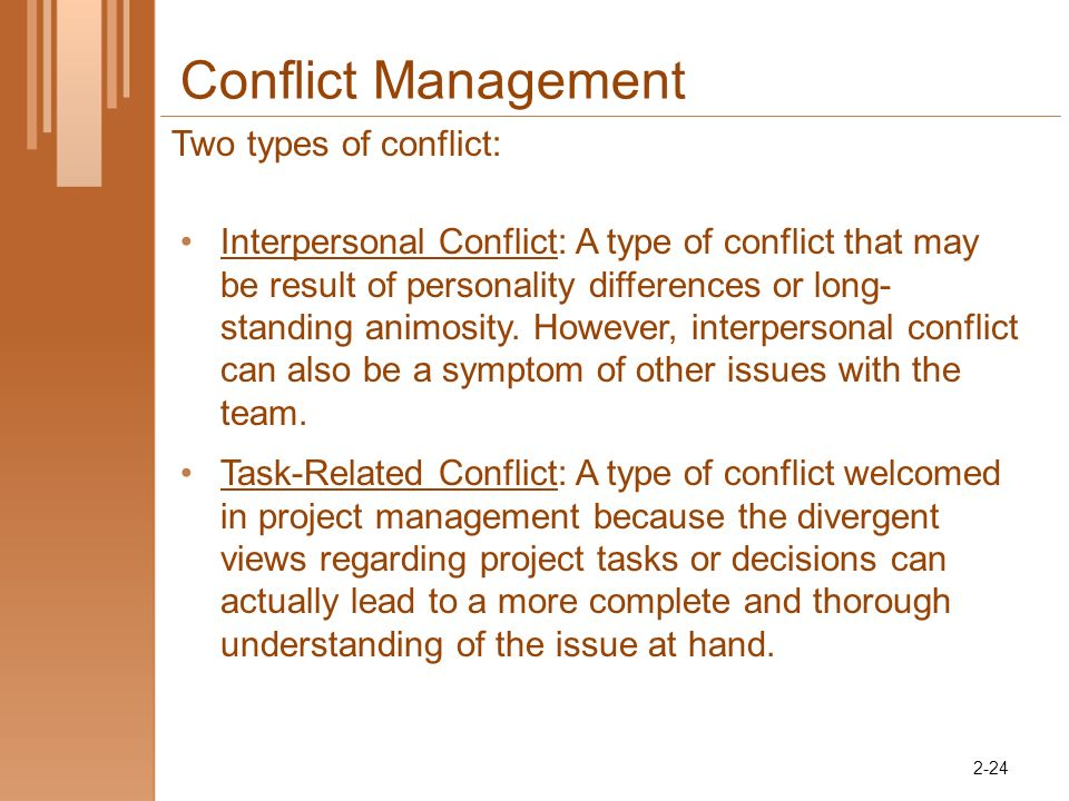 Conflict Management Interpersonal Conflict: A type of conflict that may be result of personality differences or long- standing animosity.