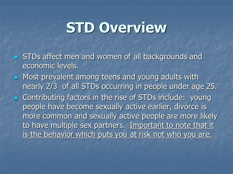 STD Overview STDs affect men and women of all backgrounds and economic levels. STDs affect men and women of all backgrounds and economic levels. Most