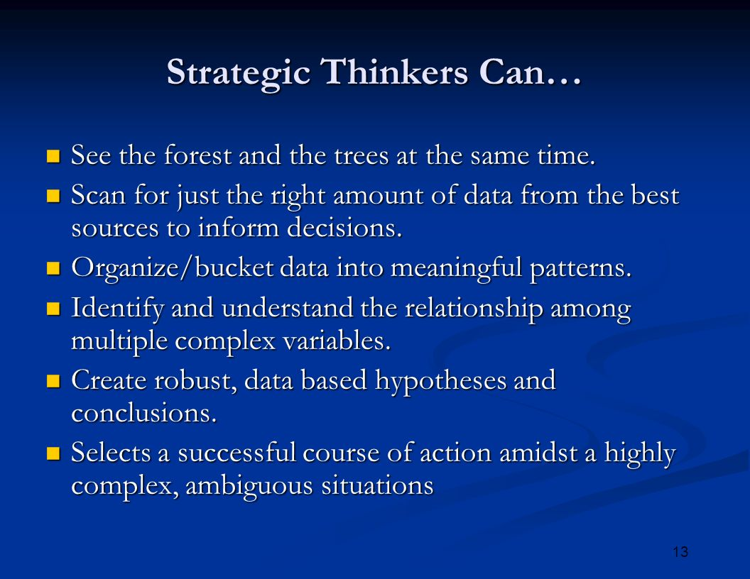 13 Strategic Thinkers Can… See the forest and the trees at the same time.