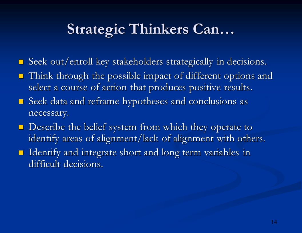 14 Strategic Thinkers Can… Seek out/enroll key stakeholders strategically in decisions.