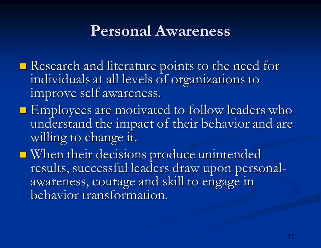 17 Personal Awareness Research and literature points to the need for individuals at all levels of organizations to improve self awareness.