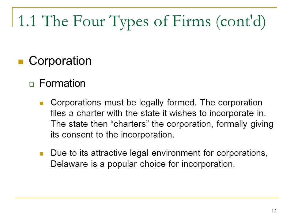 The Four Types of Firms (cont d) Corporation  Formation Corporations must be legally formed.