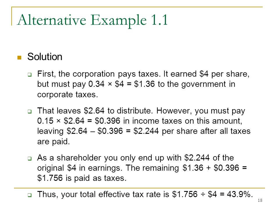 18 Alternative Example 1.1 Solution  First, the corporation pays taxes.